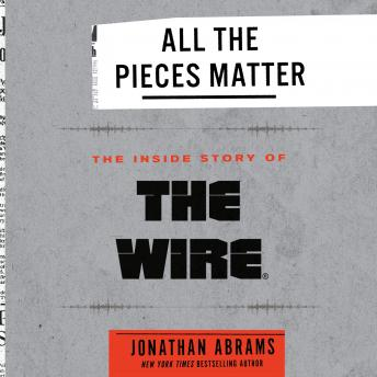 Download All the Pieces Matter: The Inside Story of The Wire® by Jonathan Abrams