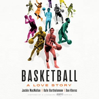 Download Basketball: A Love Story by Rafe Bartholomew, Jackie Macmullan, Dan Klores