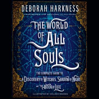 Download World of All Souls: The Complete Guide to A Discovery of Witches, Shadow of Night, and The Book of Life by Deborah Harkness