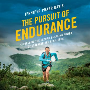 Pursuit of Endurance: Harnessing the Record-Breaking Power of Strength and Resilience, Jennifer Pharr Davis