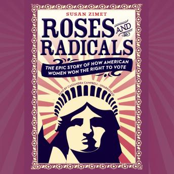 Roses and Radicals: The Epic Story of How American Women Won the Right to Vote, Todd Hasak-Lowy, Susan Zimet