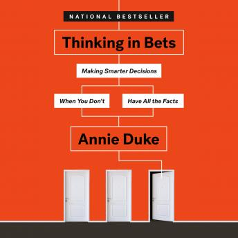 Download Thinking in Bets: Making Smarter Decisions When You Don't Have All the Facts by Annie Duke