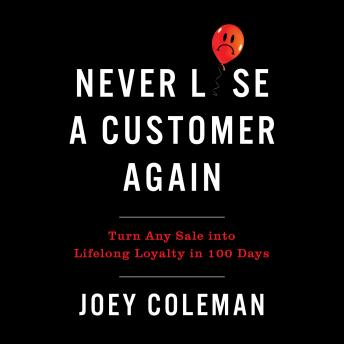 Download Never Lose a Customer Again: Turn Any Sale into Lifelong Loyalty in 100 Days by Joey Coleman