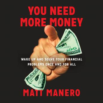 Download You Need More Money: Wake Up and Solve Your Financial Problems Once And For All by Matt Manero