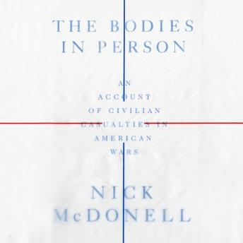 Bodies in Person: An Account of Civilian Casualties in American Wars, Audio book by Nick Mcdonell