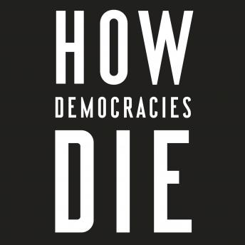 Download How Democracies Die by Steven Levitsky, Daniel Ziblatt