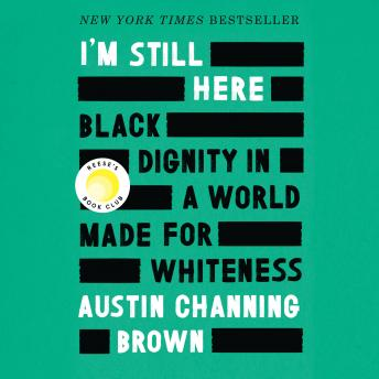 I'm Still Here: Black Dignity in a World Made for Whiteness, Austin Channing Brown