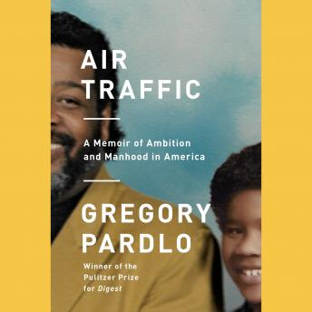 Download Air Traffic: A Memoir of Ambition and Manhood in America by Gregory Pardlo