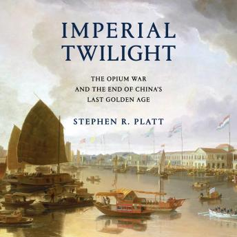 Download Imperial Twilight: The Opium War and the End of China's Last Golden Age by Stephen R. Platt