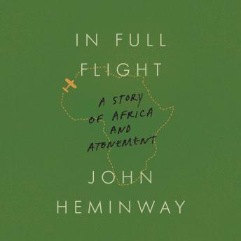 Download In Full Flight: A Story of Africa and Atonement by JOHN HEMINWAY