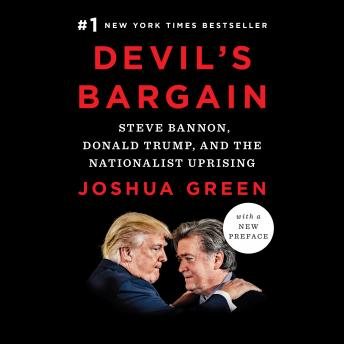 Devil's Bargain: Steve Bannon, Donald Trump, and the Nationalist Uprising, Joshua Green