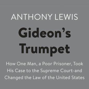 Download Gideon's Trumpet: How One Man, a Poor Prisoner, Took His Case to the Supreme Court-and Changed the Law of the United States by Anthony Lewis