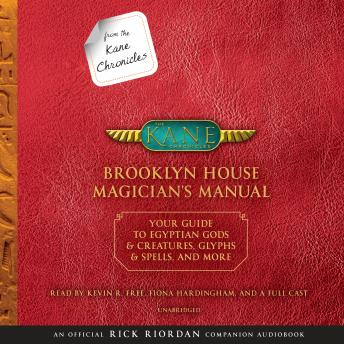 From the Kane Chronicles: Brooklyn House Magician's Manual (An Official Rick Riordan Companion Book): Your Guide to Egyptian Gods & Creatures, Glyphs & Spells, & More