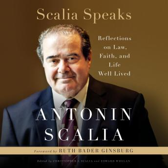 Scalia Speaks: Reflections on Law, Faith, and Life Well Lived, Antonin Scalia
