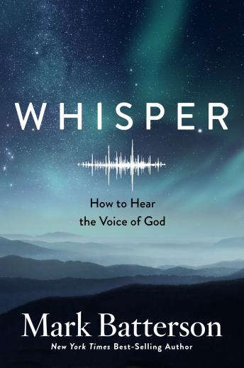 Whisper: How to Hear the Voice of God, Mark Batterson
