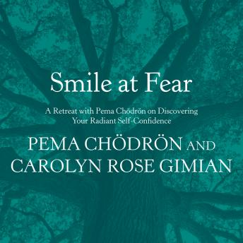 Smile at Fear:A Retreat with Pema Chodron on Discovering Your Radiant Self-Confidence