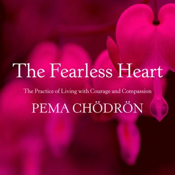 The Fearless Heart: The Practice of Living with Courage and Compassion