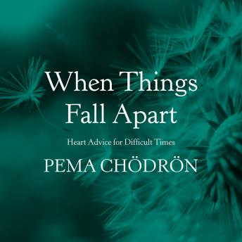 Download When Things Fall Apart: Heart Advice for Difficult Times by Pema Chödrön