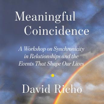 Meaningful Coincidence: A Workshop on Synchronicity in Relationships and the Events That Shape Our Lives