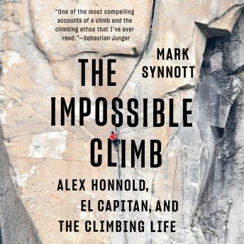 Download Impossible Climb: Alex Honnold, El Capitan, and the Climbing Life by Mark Synnott