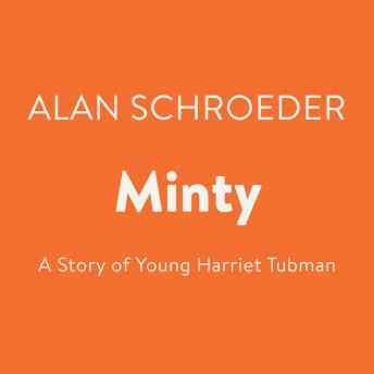 Minty: A Story of Young Harriet Tubman, Alan Schroeder
