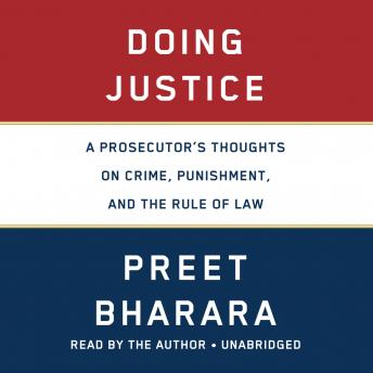 Download Doing Justice: A Prosecutor's Thoughts on Crime, Punishment, and the Rule of Law by Preet Bharara