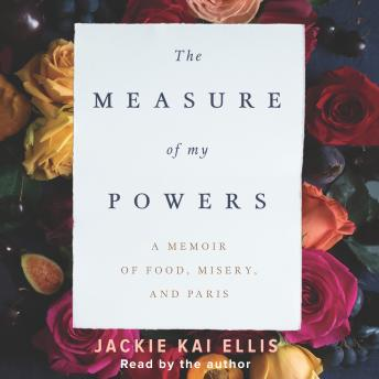 The Measure of My Powers: A Memoir of Food, Misery, and Paris