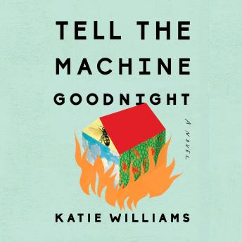 Tell the Machine Goodnight: A Novel