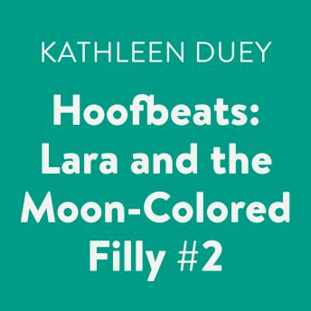 Hoofbeats: Lara and the Moon-Colored Filly #2, Kathleen Duey