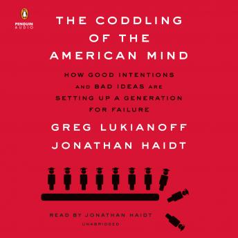 Coddling of the American Mind: How Good Intentions and Bad Ideas Are Setting Up a Generation for Failure, Audio book by Jonathan Haidt, Greg Lukianoff