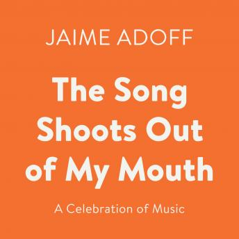 The Song Shoots Out of My Mouth: A Celebration of Music