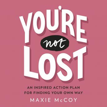 Download You're Not Lost: An Inspired Action Plan for Finding Your Own Way by Maxie Mccoy