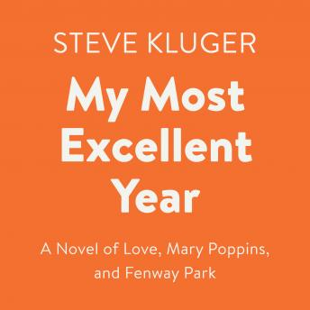 My Most Excellent Year: A Novel of Love, Mary Poppins, and Fenway Park