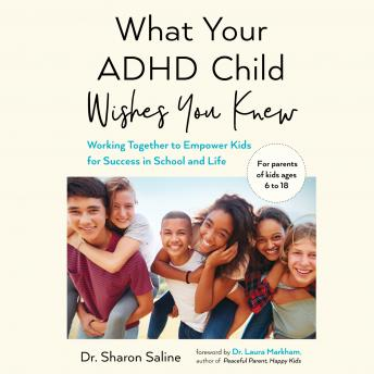 Download What Your ADHD Child Wishes You Knew: Working Together to Empower Kids for Success in School and Life by Dr. Sharon Saline