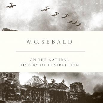 On the Natural History of Destruction, W. G. SEBALD
