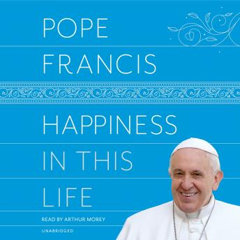 Happiness in This Life: A Passionate Meditation on Earthly Existence, Oonagh Stransky, Pope Francis