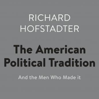 Download American Political Tradition: And the Men Who Made it by Richard Hofstadter