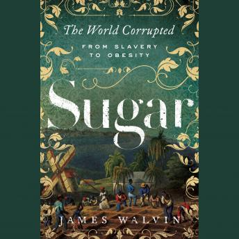 Sugar: The World Corrupted from Slavery to Obesity