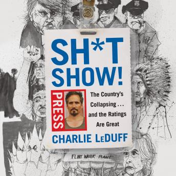 Download Sh*tshow!: The Country's Collapsing . . . and the Ratings Are Great by Charlie LeDuff