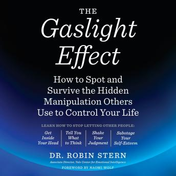 Gaslight Effect: How to Spot and Survive the Hidden Manipulation Others Use to Control Your Life, Dr. Robin Stern