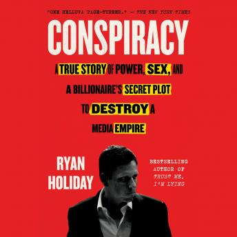 Download Conspiracy: Peter Thiel, Hulk Hogan, Gawker, and the Anatomy of Intrigue by Ryan Holiday