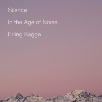 Silence: In the Age of Noise, Becky L. Crook, Erling Kagge