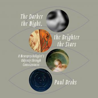 Download Darker the Night, the Brighter the Stars: A Neuropsychologist's Odyssey Through Consciousness by Paul Broks