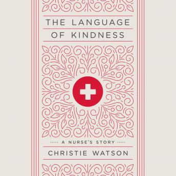 Language of Kindness: A Nurse's Story, Christie Watson