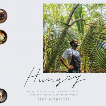Download Hungry: Eating, Road-Tripping, and Risking It All with the Greatest Chef in the World by Jeff Gordinier