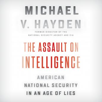 Download Assault on Intelligence: American National Security in an Age of Lies by Michael V. Hayden