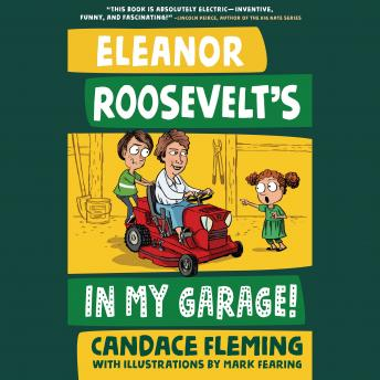 Eleanor Roosevelt's in My Garage!, Candace Fleming
