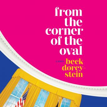 From the Corner of the Oval: A Memoir, Beck Dorey-Stein