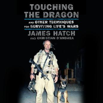 Download Touching the Dragon: And Other Techniques for Surviving Life's Wars by James Hatch, Christian D'Andrea