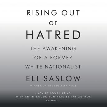 Rising Out of Hatred: The Awakening of a Former White Nationalist, Eli Saslow